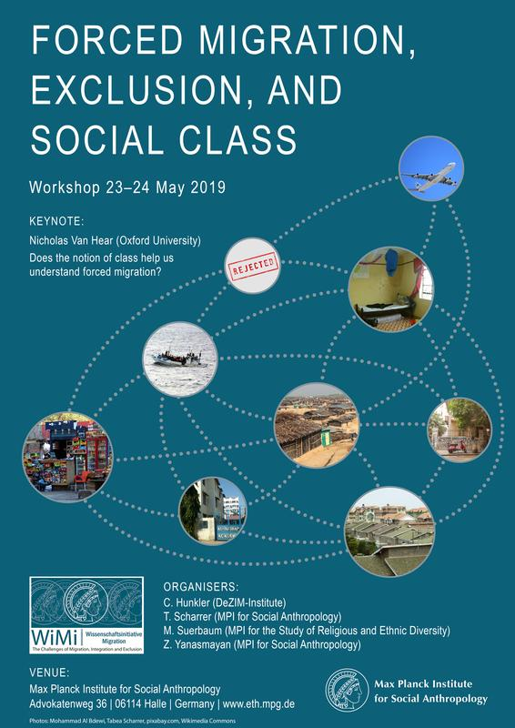 "The workshop entitled ""Forced Migration, Exclusion, and Social Class"" will take place at the Max Planck Institute for Social Anthropology on 23 and 24 May 2019."